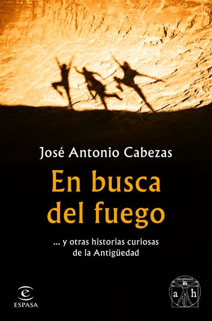 EN BUSCA DEL FUEGO. ... Y OTRAS HISTORIAS CURIOSAS DE LA ANTIGÜEDAD