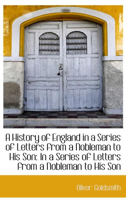 A History of England in a Series of Letters from a Nobleman to His Son: In a Series of Letters