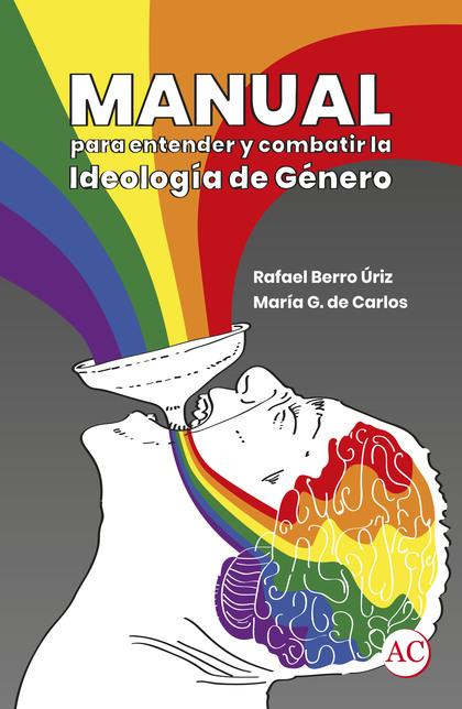 MANUAL PARA ENTENDER Y COMBATIR LA IDEOLOGÍA DE GÉNERO.