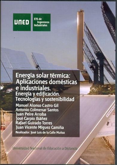 ENERGÍA SOLAR TÉRMICA : APLICACIONES DOMÉSTICA E INDUSTRIALES : ENERGÍA Y EDIFICACIÓN. TECNOLOG