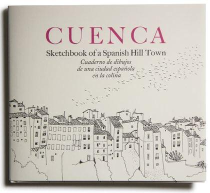 CUENCA. SKETCHBOOK OF A SPANISH HILL TOWN. (2ª EDICIÓN)