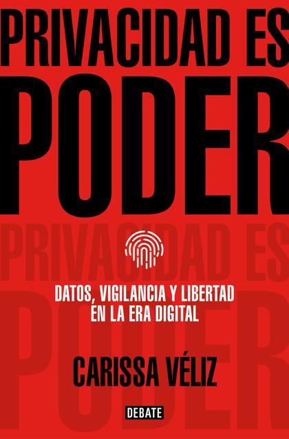 PRIVACIDAD ES PODER. DATOS, VIGILANCIA Y LIBERTAD EN LA ERA DIGITAL
