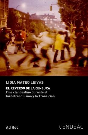 EL REVERSO DE LA CENSURA. CINE CLANDESTINO DURANTE EL TARDOFRANQUISMO Y LA TRANSICIÓN