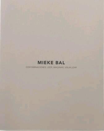 MIEKE BAL. CONTAMINACIONES: LEER, IMAGINAR, VISUALIZAR.