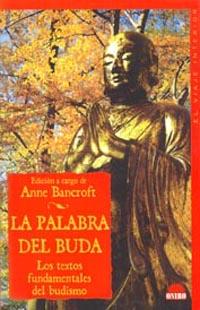 LA PALABRA DEL BUDA: LOS TEXTOS FUNDAMENTALES DEL BUDISMO