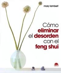 CÓMO ELIMINAR EL DESORDEN CON EL FENG SHUI