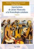 APORTACIONS DE JESÚS MONCADA A LA FRASEOLOGIA CATALANA. VOLUM I