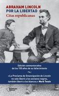 ABRAHAM LINCOLN : POR LA LIBERTAD : CITAS REPUBLICANAS