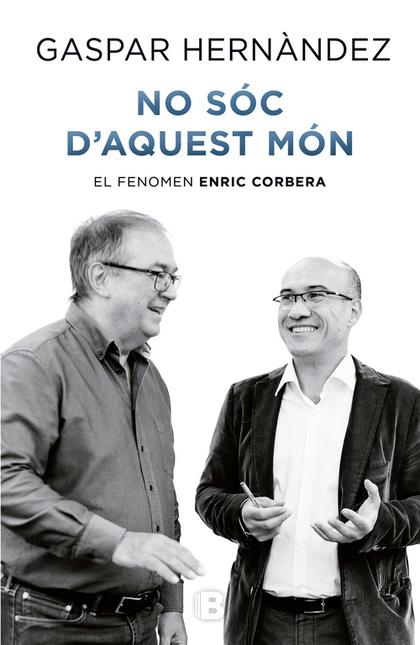 NO SÓC D´AQUEST MÓN. EL FENOMEN ENRIC CORBERA
