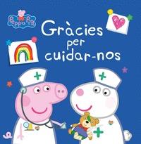 GRÀCIES PER CUIDAR-NOS (LA PORQUETA PEPA. PRIMERES LECTURES).