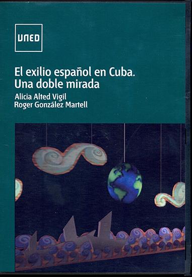 EL EXILIO ESPAÑOL EN CUBA. UNA DOBLE MIRADA.
