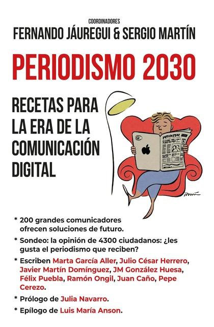 PERIODISMO 2030. RECETAS PARA LA ERA DE LA COMUNICACIÓN DIGITAL.