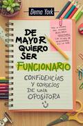 DE MAYOR QUIERO SER FUNCIONARIO. CONFIDENCIAS Y CONSEJOS DE UNA OPOSITORA