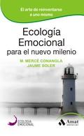 ECOLOGIA EMOCIONAL PARA EL NUEVO MILENIO. EL ARTE DE REINVENTARSE A UNO MISMO