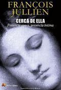 CERCA DE ELLA. PRESENCIA OPACA, PRESENCIA INTIMA