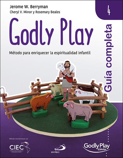 GUÍA COMPLETA DE GODLY PLAY - VOL. 4. MÉTODO PARA ENRIQUECER LA ESPIRITUALIDAD INFANTIL