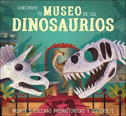 CONSTRUYE TU MUSEO DE LOS DINOSAURIOS                                           MONTA 5 ESCENAS