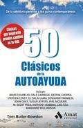 50 CLÁSICOS DE LA AUTOAYUDA. DE LA SABIDURÍA PERENNE A LOS GURÚS CONTEMPORÁNEOS