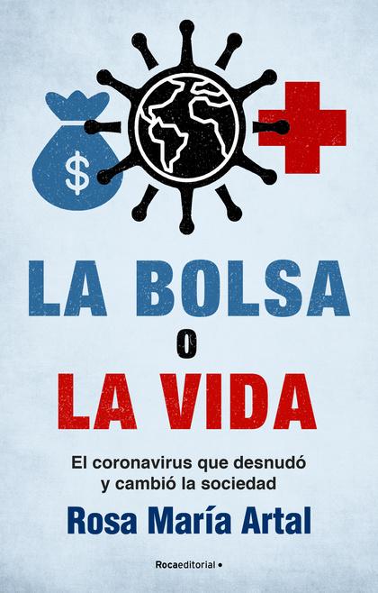 LA BOLSA O LA VIDA. EL CORONAVIRUS QUE DESNUDÓ Y CAMBIÓ A LA SOCIEDAD