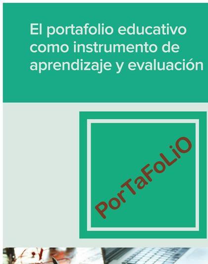 EL PORTAFOLIO EDUCATIVO COMO INSTRUMENTO DE APRENDIZAJE Y EVALUACIÓN.
