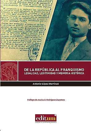 DE LA REPÚBLICA AL FRANQUISMO: LEGALIDAD, LEGITIMIDAD Y MEMORIA HISTÓRICA       LEGALIDAD, LEGI