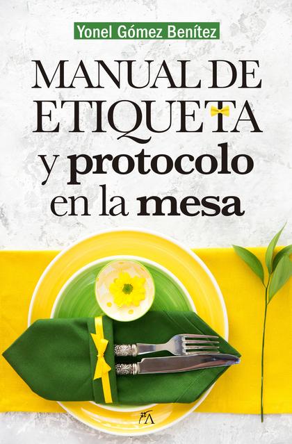 MANUAL DE PROTOCOLO Y ETIQUETA EN LA MESA.