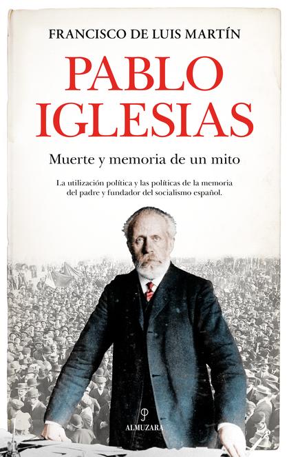 PABLO IGLESIAS. MUERTE Y MEMORIA DE UN MITO.