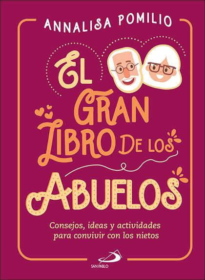 EL GRAN LIBRO DE LOS ABUELOS. CONSEJOS, IDEAS Y ACTIVIDADES PARA CONVIVIR CON LOS NIETOS