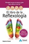 EL LIBRO DE LA REFLEXOLOGÍA. MANIPULE ZONAS EN MANOS Y PIES PARA ALIVIAR EL ESTRES, MEJORAR LA