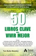 50 LIBROS CLAVE PARA VIVIR MEJOR. CÓMO CONSEGUIR SABIDURÍA PARA EL TRABAJO Y LA VIDA A PARTIR D