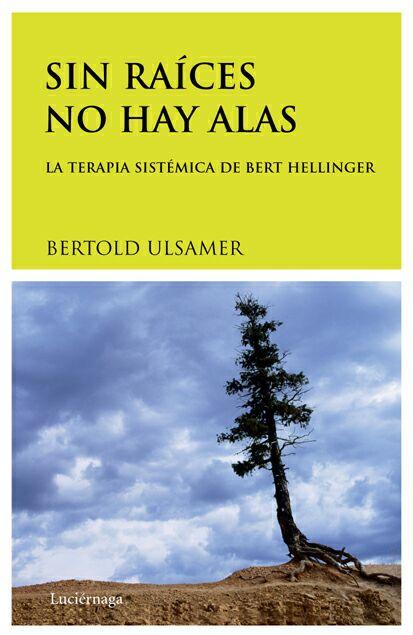 SIN RAÍCES NO HAY ALAS: LA TERAPIA SISTÉMICA DE BERT HELLINGER