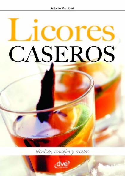 LICORES CASEROS - T'CNICAS, CONSEJOS Y RECETAS