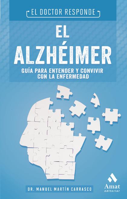 ALZHEIMER, EL. GUIA PARA ENTENDER Y CONVIVIR CON LA ENFERMEDAD