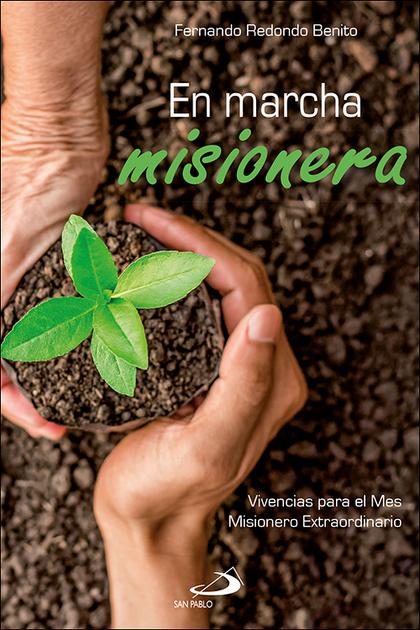 EN MARCHA MISIONERA. VIVENCIAS PARA EL MES MISIONERO EXTRAORDINARIO