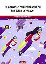 LA ACTIVIDAD EMPRENDEDORA EN LA REGIÓN DE MURCIA. INFORME EJECUTIVO GEM 2017