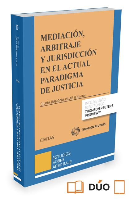 MEDIACIÓN, ARBITRAJE Y JURISDICCIÓN EN EL ACTUAL PARADIGMA DE JUSTICIA.