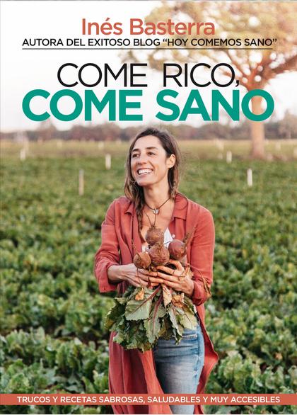 COME RICO, COME SANO. TRUCOS Y RECETAS SABROSAS, SALUDABLES Y MUY ACCESIBLES