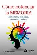CÓMO POTENCIAR LA MEMORIA. AUMENTAR SU CAPACIDAD, PREVENIR LA PÉRDIDA