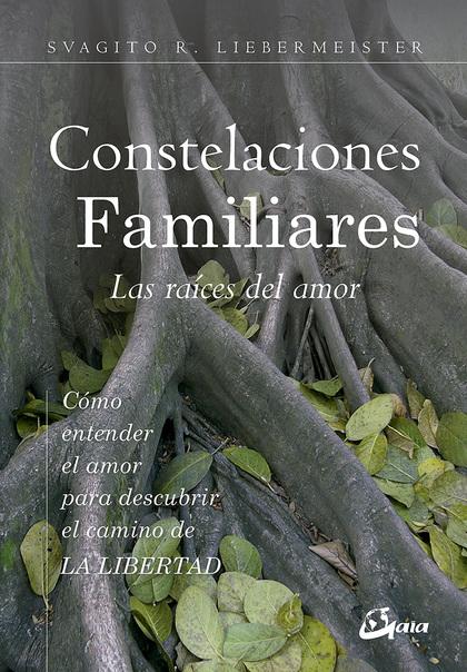 CONSTELACIONES FAMILIARES. LAS RAÍCES DEL AMOR                                  CÓMO ENTENDER E