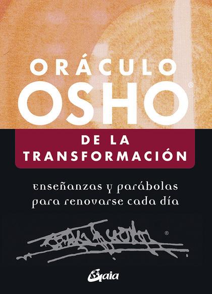 ORÁCULO OSHO DE LA TRANSFORMACIÓN. ENSEÑANZAS Y PARÁBOLAS PARA RENOVARSE CADA DÍA