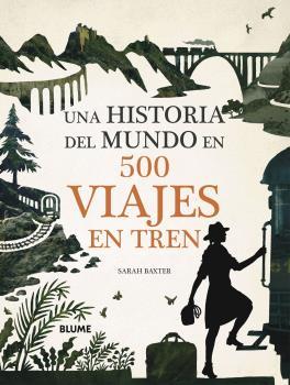 HISTORIA DEL MUNDO EN 500 VIAJES EN TREN, UNA.