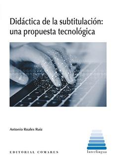 DIDÁCTICA DE LA SUBTITULACIÓN: UNA PROPUESTA TECNOLÓGICA.
