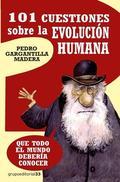 101 CUESTIONES SOBRE LA EVOLUCIÓN HUMANA. QUE TODO EL MUNDO DEBERIA COCNOCER