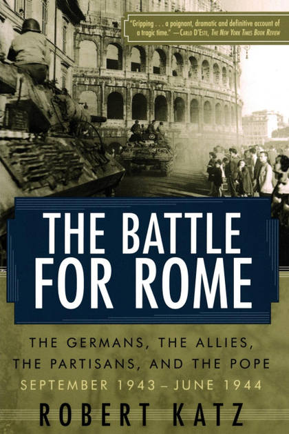 THE BATTLE FOR ROME THE BATTLE FOR ROME THE GERMANS, THE ALLIES, THE PARTISANS,