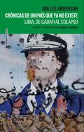 CRÓNICAS DE UN PAÍS QUE YA NO EXISTE. LIBIA, DE GADAFI AL COLAPSO