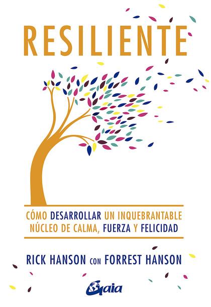 RESILIENTE. CÓMO DESARROLLAR UN INQUEBRANTABLE NÚCLEO DE CALMA, FUERZA Y FELICIDAD