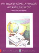 GUÍA BIBLIOGRÁFICA PARA LA FORMACIÓN GEOGRÁFICA DEL MAESTRO
