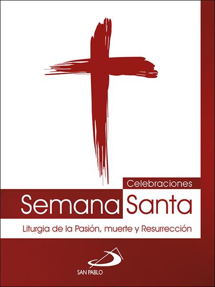 CELEBRACIONES SEMANA SANTA. LITURGIA DE LA PASIÓN, MUERTE Y RESURRECCIÓN