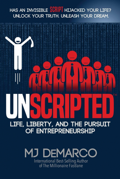UNSCRIPTED. LIFE, LIBERTY, AND THE PURSUIT OF ENTREPRENEURSHIP