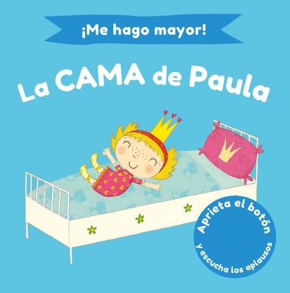 ¡ME HAGO MAYOR! LA CAMA DE PAULA. APRIETA EL BOTÓN Y ESCUCHA